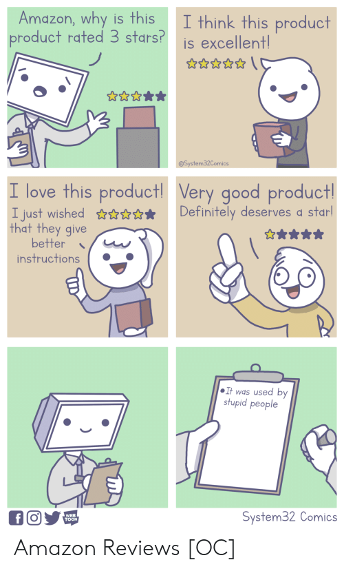 stupid people: Amazon, why is this I think this product  product rated 3 stars?is excellent  @System32Comics  I love this product Very good product  I just wished  that they give  efinitely deserves d star  better  instructions.  It was used by  stupid people  WEB  TOON  System32 Comics Amazon Reviews [OC]