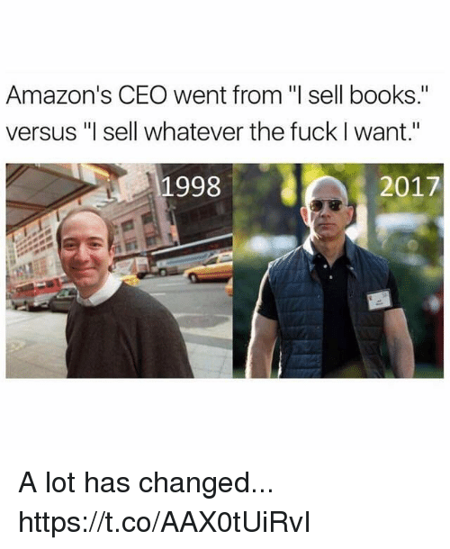 "Books, Funny, and Fuck: Amazon's CEO went from ""l sell books.""  versus ""l sell whatever the fuck I want.""  1998  2017 A lot has changed... https://t.co/AAX0tUiRvI"
