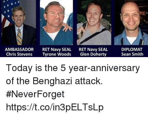 Memes, Navy, and Seal: AMBASSADOR  Chris Stevens  RET Navy SEAL  Tyrone Woods  RET Navy SEAL  Glen Doherty  DIPLOMAT  Sean Smith Today is the 5 year-anniversary of the Benghazi attack. #NeverForget https://t.co/in3pELTsLp