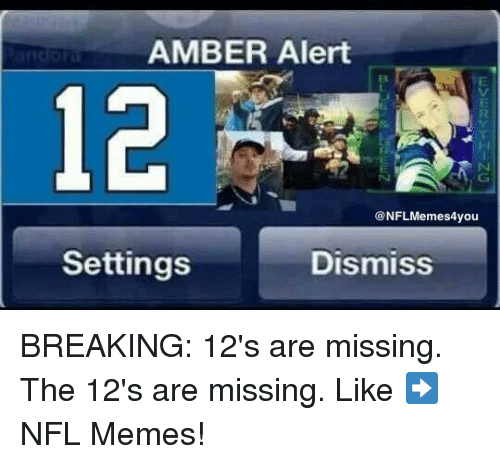 Memes, Nfl, and Amber Alert: AMBER Alert  ONFLMemes4you  Settings  Dismiss BREAKING: 12's are missing. The 12's are missing.  Like ➡️ NFL Memes!