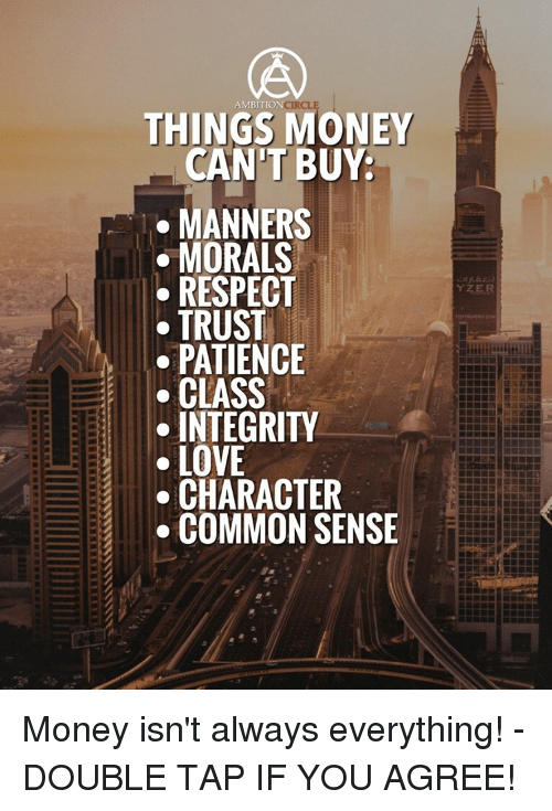 Memes, Respect, and Common: AMBITIO  THINGS MONEY  CANT BUY  MANNERS  MORALS  RESPECT  TRUST  PATIENCE  CLASS  INTEGRITY  LOVE  CHARACTER  COMMON SENSE Money isn't always everything! - DOUBLE TAP IF YOU AGREE!