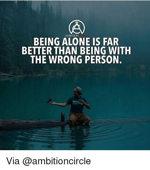 ambition being alone is far better than being with the