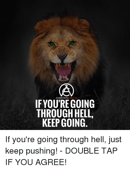 circling: AMBITION  CIRCL  IF YOURE GOING  THROUGH HELL,  KEEP GOING If you're going through hell, just keep pushing! - DOUBLE TAP IF YOU AGREE!