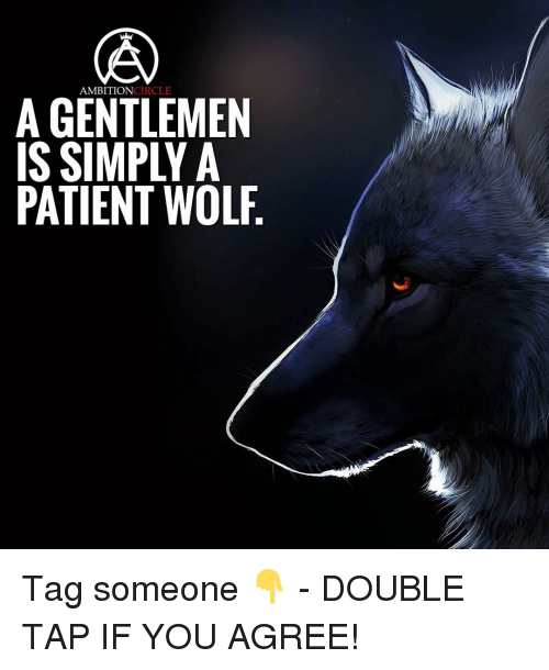circling: AMBITION  CIRCLE  A GENTLEMEN  IS SIMPLY A  PATIENT WOLF Tag someone 👇 - DOUBLE TAP IF YOU AGREE!
