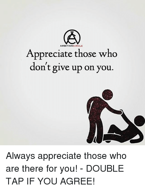 circling: AMBITION CIRCLE  Appreciate those who  don't give up on you. Always appreciate those who are there for you! - DOUBLE TAP IF YOU AGREE!