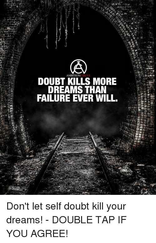 circling: AMBITION  CIRCLE  DOUBT KILLS MORE  DREAMS THAN  FAILURE EVER WILL Don't let self doubt kill your dreams! - DOUBLE TAP IF YOU AGREE!