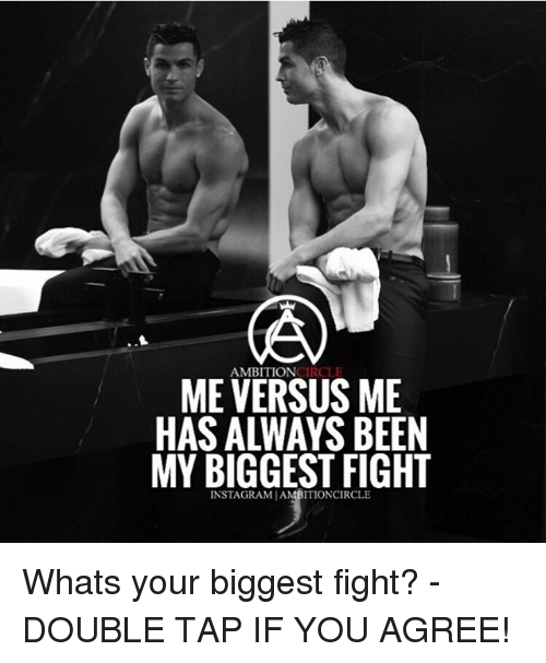 Instagram, Memes, and Fight: AMBITIONCIRCLE  ME VERSUS ME  HAS ALWAYS BEEN  MY BIGGEST FIGHT  INSTAGRAM |AMBITIONCIRCLE Whats your biggest fight? - DOUBLE TAP IF YOU AGREE!