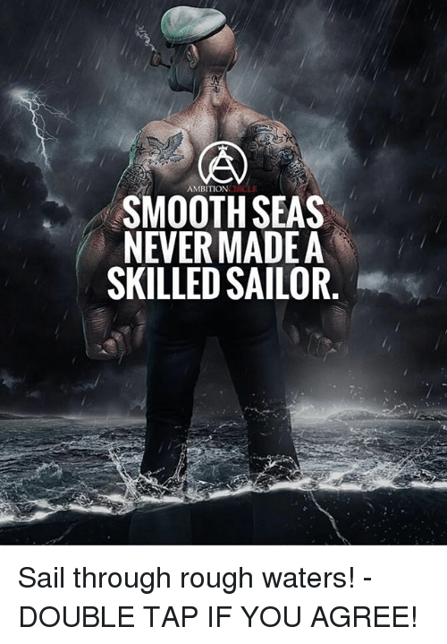 Memes, Smooth, and Rough: AMBITIONCRCLE  SMOOTH SEAS  NEVER MADEA  SKILLED SAILOR Sail through rough waters! - DOUBLE TAP IF YOU AGREE!