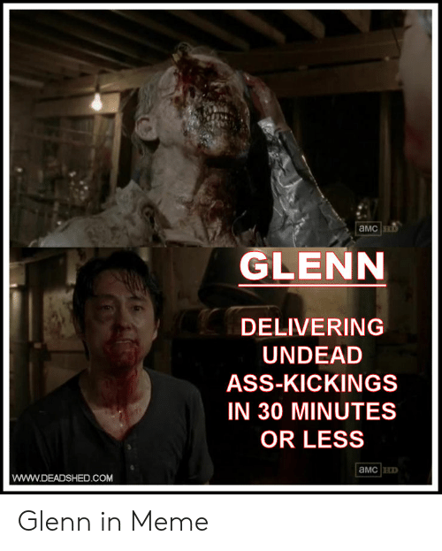 Glenn Meme: aMc  GLENN  DELIVERING  UNDEAD  ASS-KICKINGS  IN 30 MINUTES  OR LESS  W.DEADSHED.COM Glenn in Meme