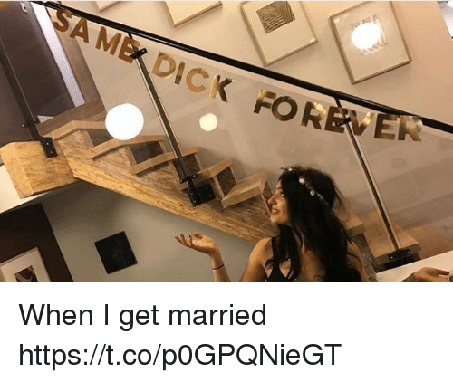 Funny, Awkward, and For: AMEDICK FOR When I get married https://t.co/p0GPQNieGT