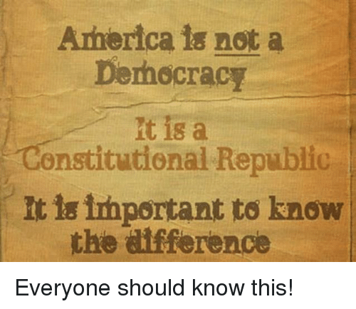 Constitutional: America 1s not a  DemocracT  it is a  Constitutional Republic  It  is important to know  the difference Everyone should know this!