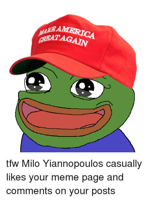 America, Meme, and Memes: AMERICA  AGAIN  GREATAG tfw Milo Yiannopoulos casually likes your meme page and comments on your posts