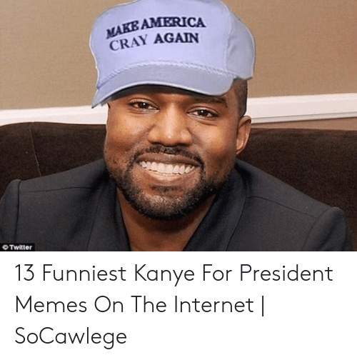 13 Funniest: AMERICA  CRAY AGAIN  Twitter 13 Funniest Kanye For President Memes On The Internet | SoCawlege