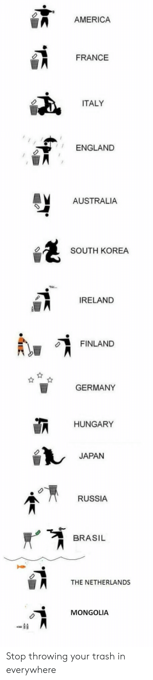 Mongolia: AMERICA  FRANCE  ITALY  ENGLAND  AUSTRALIA  SOUTH KOREA  IRELAND  FINLAND  GERMANY  HUNGARY  JAPAN  RUSSIA  ATHE NETHERLANDS  MONGOLIA Stop throwing your trash in everywhere