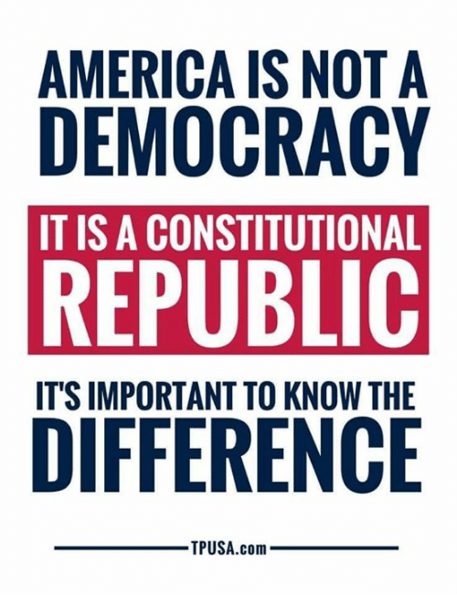 Constitutional: AMERICA IS NOT A  DEMOCRACY  REPUBLIC  DIFFERENCE  IT IS A CONSTITUTIONAL  ITS IMPORTANT TO KNOW THE  TPUSA.com