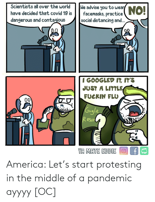 Protesting: America: Let's start protesting in the middle of a pandemic ayyyy [OC]