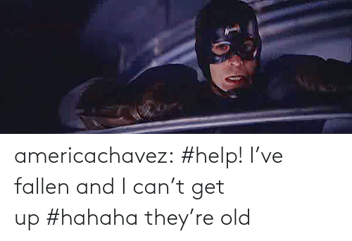 Help Ive Fallen: americachavez:  #help! I've fallen and I can't get up #hahaha they're old