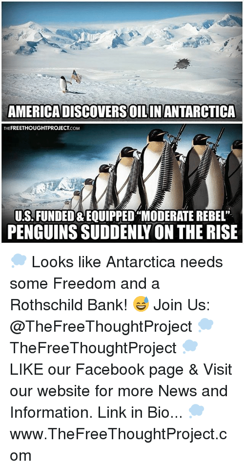 """rothschild bank: AMERICADISCOVERSOILINANTARCTICA  FREETHOUGHTPROJECT  THE  .COM  US. FUNDED EQUIPPED""""MODERATE REBEL""""  PENGUINS SUDDENLY ON THE RISE 💭 Looks like Antarctica needs some Freedom and a Rothschild Bank! 😅 Join Us: @TheFreeThoughtProject 💭 TheFreeThoughtProject 💭 LIKE our Facebook page & Visit our website for more News and Information. Link in Bio... 💭 www.TheFreeThoughtProject.com"""