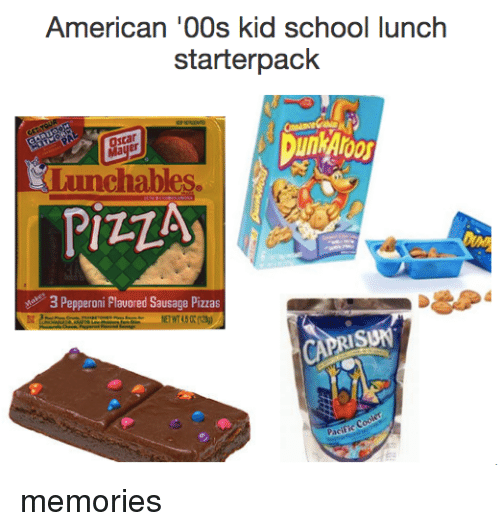 School Lunch: American '00s kid school lunch  starterpack  Oscar  chable  PIZZA  3 Pepperoni Plavored Sausage Pizzas  APRIS memories