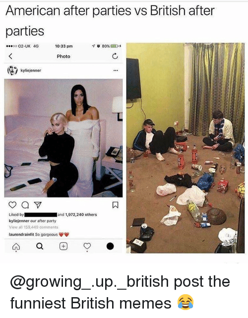 Growing Up, Memes, and Party: American after parties vs British after  parties  o 02-UK 4G  10:33 pm  Photo  kyliejenner  Liked byand 1,972,240 others  kyliejenner our after party  View all 159,449 comments  laurendrainfit So gorgeous @growing_.up._british post the funniest British memes 😂