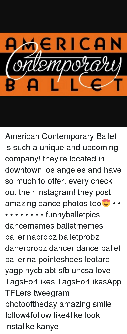 uncsa: AMERICAN  B A L L E T American Contemporary Ballet is such a unique and upcoming company! they're located in downtown los angeles and have so much to offer. every check out their instagram! they post amazing dance photos too😍 • • • • • • • • • • funnyballetpics dancememes balletmemes ballerinaprobz balletprobz danerprobz dancer dance ballet ballerina pointeshoes leotard yagp nycb abt sfb uncsa love TagsForLikes TagsForLikesApp TFLers tweegram photooftheday amazing smile follow4follow like4like look instalike kanye