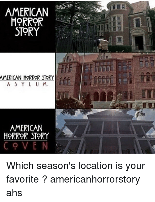 coven: AMERICAN E  HORROR  STORY  AMERICAN-MORRORSTR  A S Y L U M  TM  AMERICAN  HORRoR ST9RY  COVEN Which season's location is your favorite ? americanhorrorstory ahs