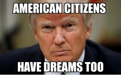 Memes, American, and Dreams: AMERICAN GITIZENS  HAVE DREAMS TOO