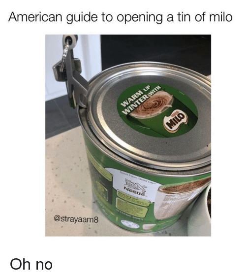 milo: American guide to opening a tin of milo  @strayaam8 Oh no