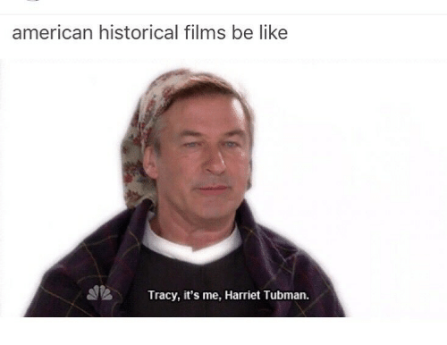 Be Like, Blackpeopletwitter, and Funny: american historical films be like  Tracy, it's me, Harriet Tubman