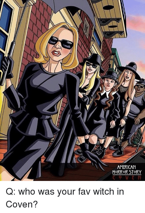 coven: AMERICAN  HORROR STORY Q: who was your fav witch in Coven?