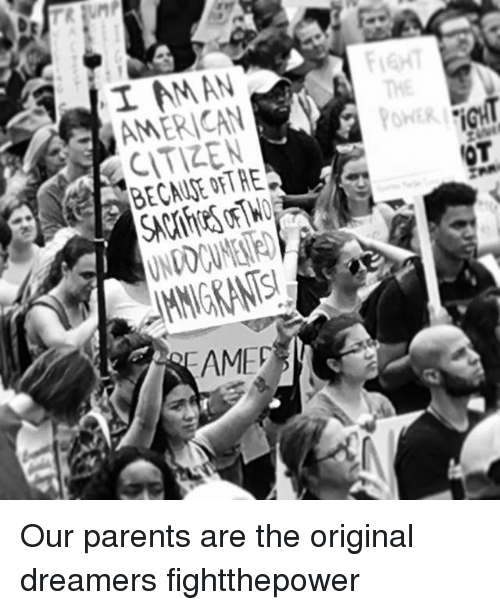 Memes, Parents, and American: AMERICAN  IGHT  BECAUDE OFTRE Our parents are the original dreamers fightthepower