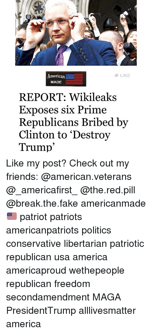Reportate: American  MADE  LIKE  REPORT: Wikileaks  Exposes six Prime  Republicans Bribed bv  Clinton to 'Destroy  Trump' Like my post? Check out my friends: @american.veterans @_americafirst_ @the.red.pill @break.the.fake americanmade🇺🇸 patriot patriots americanpatriots politics conservative libertarian patriotic republican usa america americaproud wethepeople republican freedom secondamendment MAGA PresidentTrump alllivesmatter america