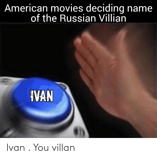 Deciding: American movies deciding name  of the Russian Villian  IVAN Ivan . You villan