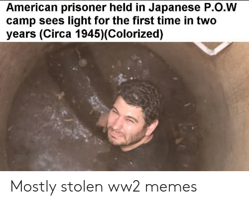 camp: American prisoner held in Japanese P.O.W  camp sees light for the first time in two  years (Circa 1945)(Colorized) Mostly stolen ww2 memes