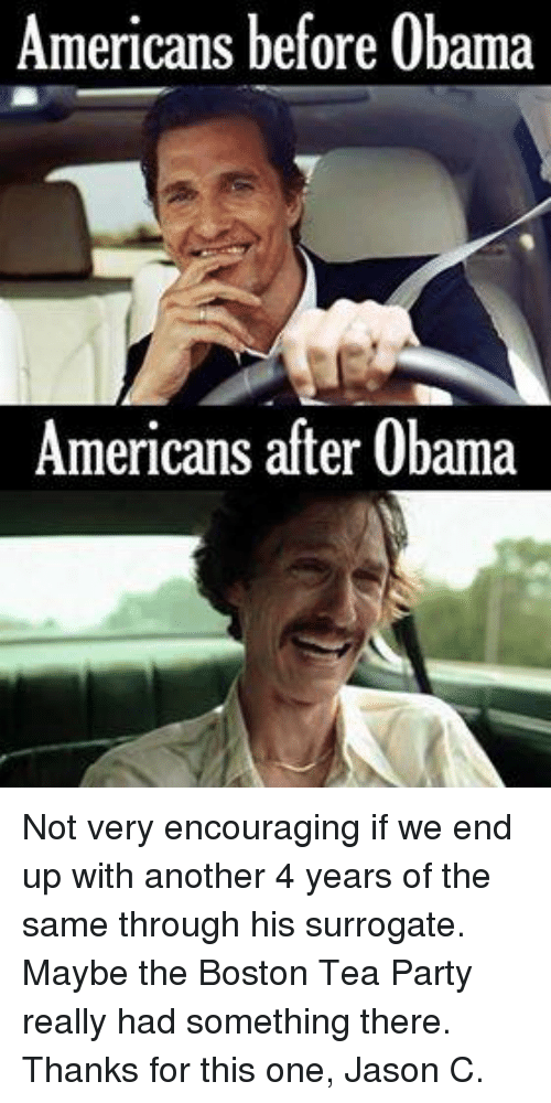 Memes, Boston, and 🤖: Americans before Obama  Americans after Obama Not very encouraging if we end up with another 4 years of the same through his surrogate. Maybe the Boston Tea Party really had something there.  Thanks for this one, Jason C.