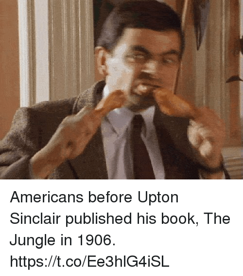 upton: Americans before Upton Sinclair published his book, The Jungle in 1906. https://t.co/Ee3hlG4iSL