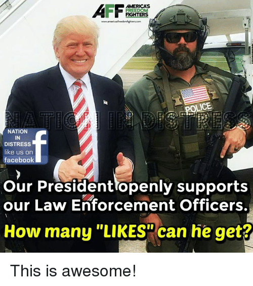 "freedom fighters: AMERICAS  FREEDOM  FIGHTERS  www.americasfreedomfehterscom  OLCE  NATION  IN  DISTRESS  like us on  facebook  our President openly supports  our Law Enforcement Officers.  How many ""LIKES"" can he get? This is awesome!"