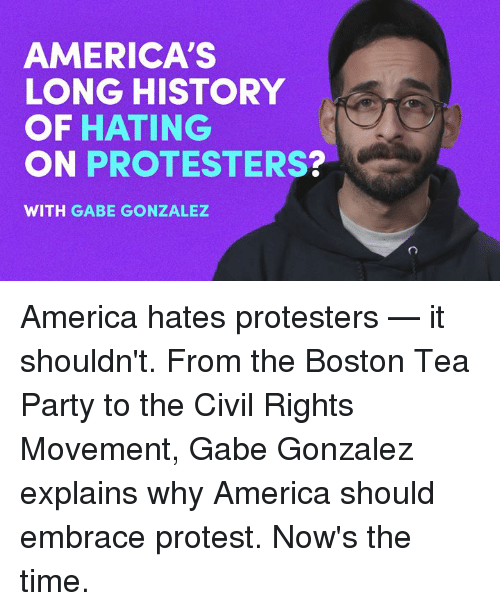 Memes, 🤖, and Civilization: AMERICA'S  LONG HISTORY  OF HATING  ON PROTESTERS?  WITH GABE GONZALEZ America hates protesters — it shouldn't.  From the Boston Tea Party to the Civil Rights Movement, Gabe Gonzalez explains why America should embrace protest. Now's the time.