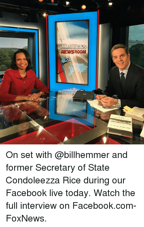 Facebook Live: AMERICAS  NEWSROOM On set with @billhemmer and former Secretary of State Condoleezza Rice during our Facebook live today. Watch the full interview on Facebook.com-FoxNews.
