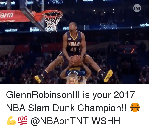Dunk, Memes, and Nba: ami nk  arm  Isla  AIA)  INDIAN  40  Vertz GlennRobinsonIII is your 2017 NBA Slam Dunk Champion!! 🏀💪💯 @NBAonTNT WSHH