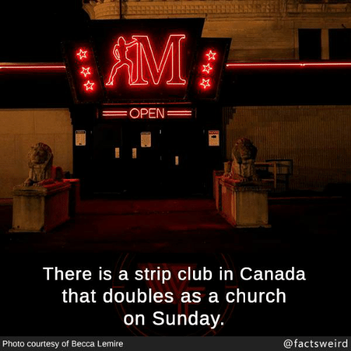 Becca: AMI  OPEN  There is a strip club in Canada  that doubles as a church  on Sunday.  Photo courtesy of Becca Lemire  @factsweird