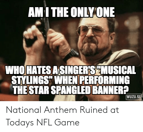 "star spangled banner: AMI THE ONLY ONE  WHO HATESASINGER'SCMUSICAL  STYLINGS"" WHEN PERFORMING  THE STAR SPANGLED BANNER?  WUZU.SE National Anthem Ruined at Todays NFL Game"
