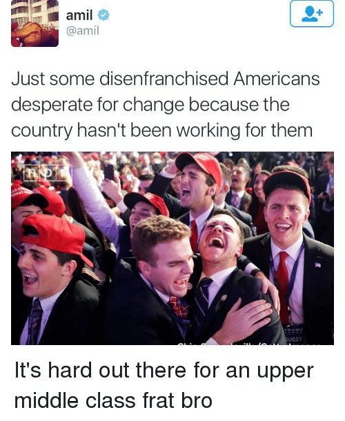 Desperate, Work, and American: amil  am  Just some disenfranchised Americans  desperate for change because the  country hasn't been working for them  TRUM  GUEST It's hard out there for an upper middle class frat bro