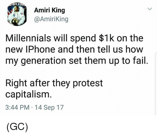 Fail, Iphone, and Memes: Amiri King  @AmiriKing  Millennials will spend $1k on the  new IPhone and then tell us how  my generation set them up to fail  Right after they protest  capitalism  3:44 PM 14 Sep 17 (GC)