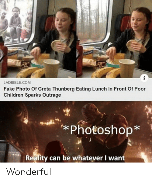 Outrage: Ampar  i  LADBIBLE.COM  Fake Photo Of Greta Thunberg Eating Lunch In Front Of Poor  Children Sparks Outrage  *Photoshop*  Reality can be whatever I want Wonderful