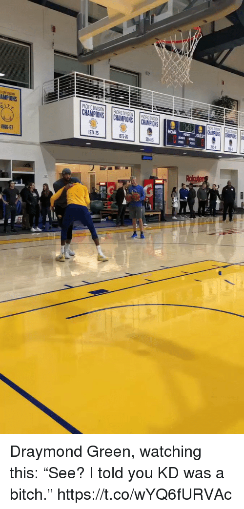 """draymond: AMPIONS  CHAMPIONSCHAMPIONS CHAMPIONS  966-67  974-75  75-76  2014-15  he Draymond Green, watching this: """"See? I told you KD was a bitch."""" https://t.co/wYQ6fURVAc"""