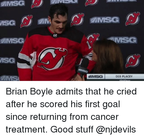 Memes, Cancer, and Goal: AMSG  ISG  MSG  MSC  SG  MSG  DEB PLACEY  AMS Brian Boyle admits that he cried after he scored his first goal since returning from cancer treatment. Good stuff @njdevils