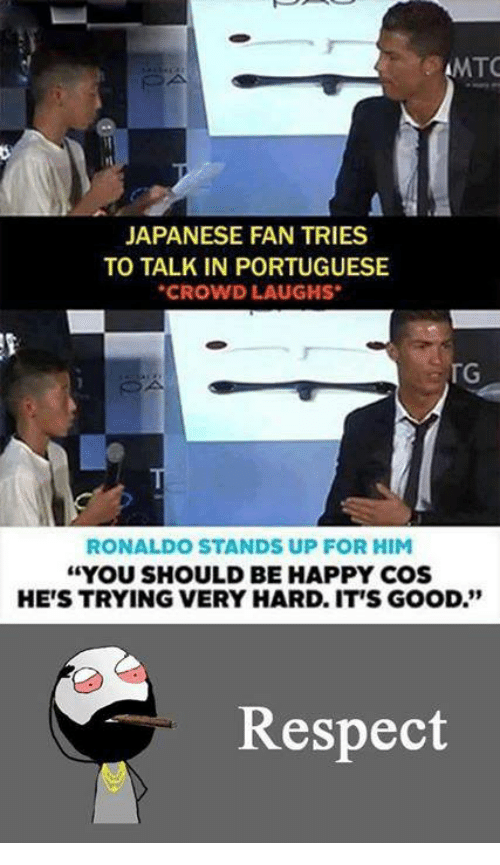 """Memes, Respect, and Ups: AMTC  JAPANESE FAN TRIES  TO TALK IN PORTUGUESE  CROWD LAUGHS  TG  RONALDO STANDS UP FOR HIM  """"YOU SHOULD BE HAPPY COS  HE'S TRYING VERY HARD ITS GOOD""""  Respect"""