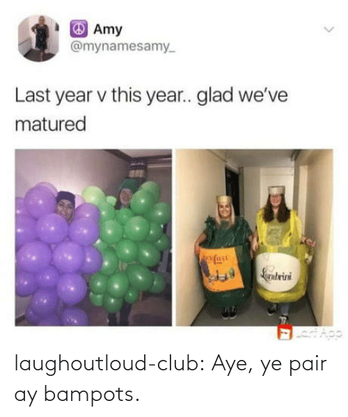 Last Year: Amy  @mynamesamy  Last year v this year.. glad we've  matured  fase  Larntrini laughoutloud-club:  Aye, ye pair ay bampots.