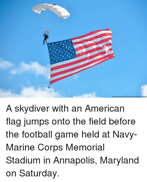 Memorial: Amy Sanderson/ZUMA Wire/Cal Sport Media/AP Images A skydiver with an American flag jumps onto the field before the football game held at Navy-Marine Corps Memorial Stadium in Annapolis, Maryland on Saturday.